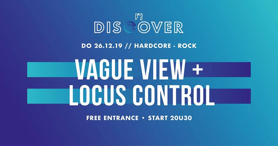 26/12 Discover // Vague View + Locus Control (hardcore – rock)